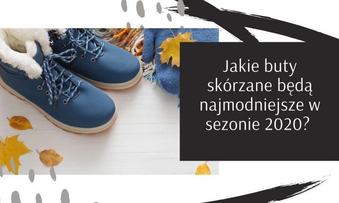 Jakie buty skórzane będą najmodniejsze w sezonie 2020_